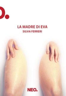 Silvia-Ferreri_La-madre-di-Eva_Neo-edizioni